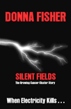 Silent Fields. The Growing Cancer Cluster Story. When Electricity Kills